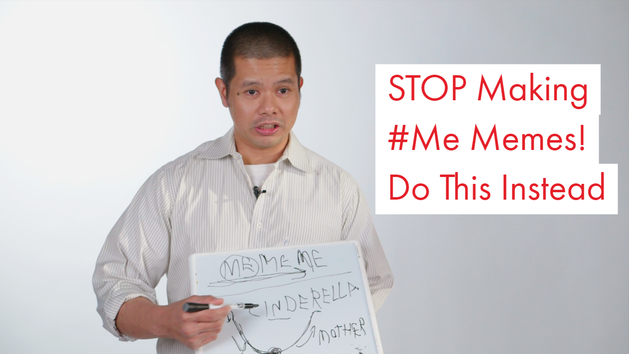 STOP Making #Me Meme Videos – Do This Instead