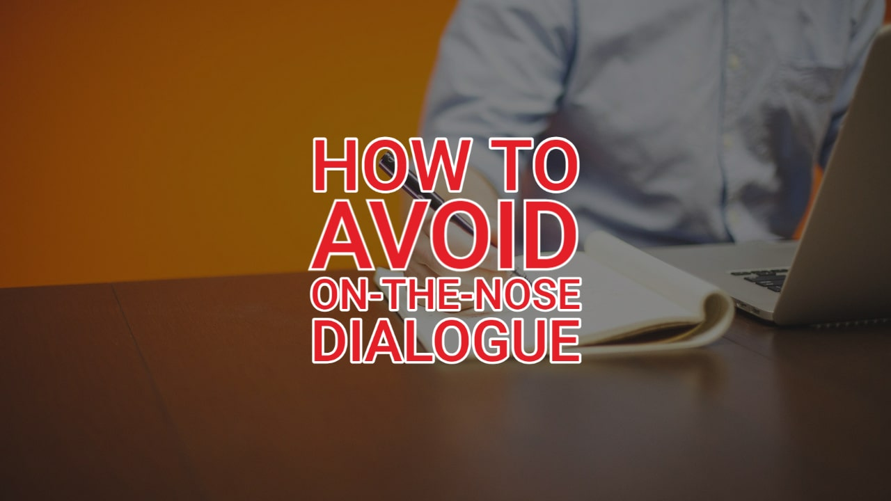 How to Avoid On-the-Nose Dialogue