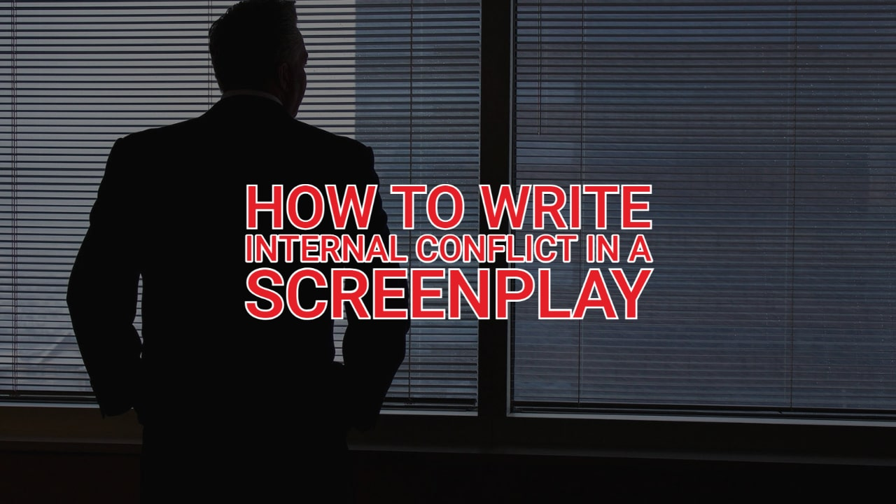 How to Write Internal Conflict in a Screenplay