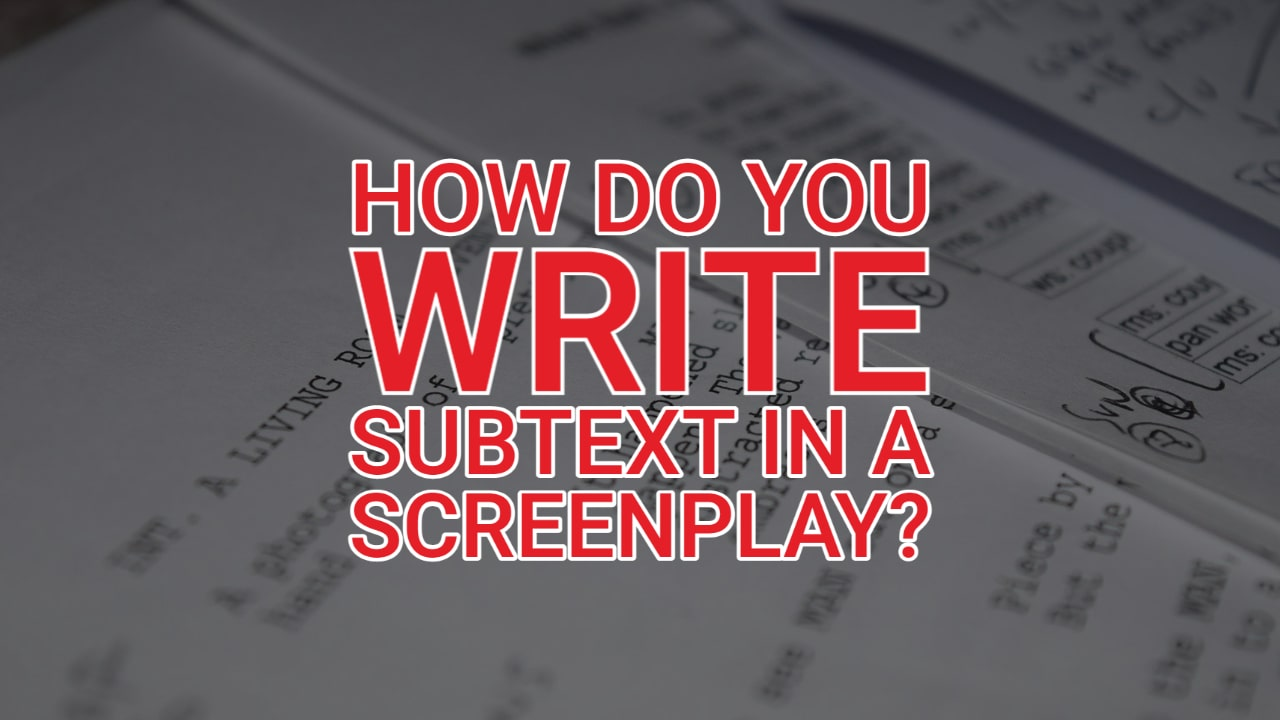 How Do You Write Subtext in a Screenplay