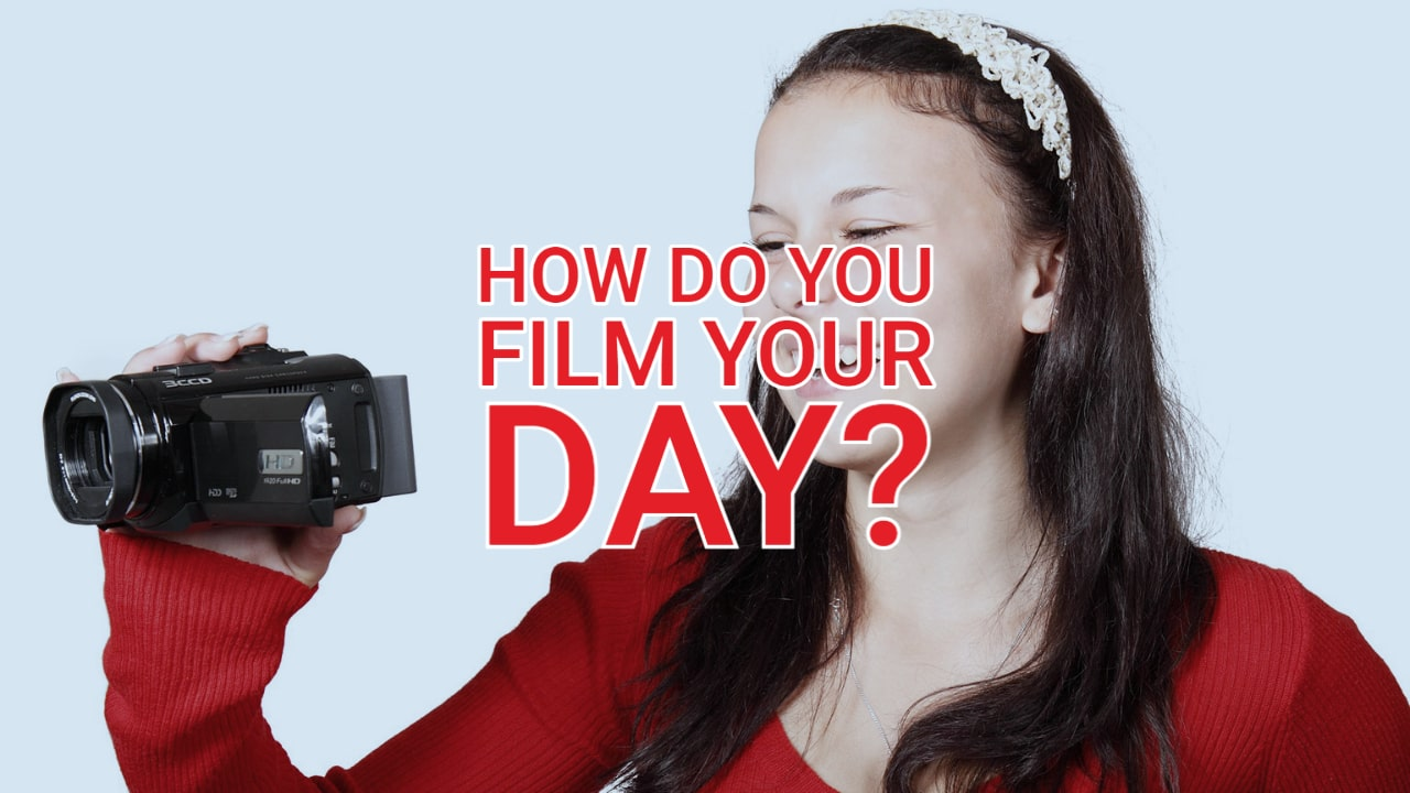 How Do You Film Your Day?