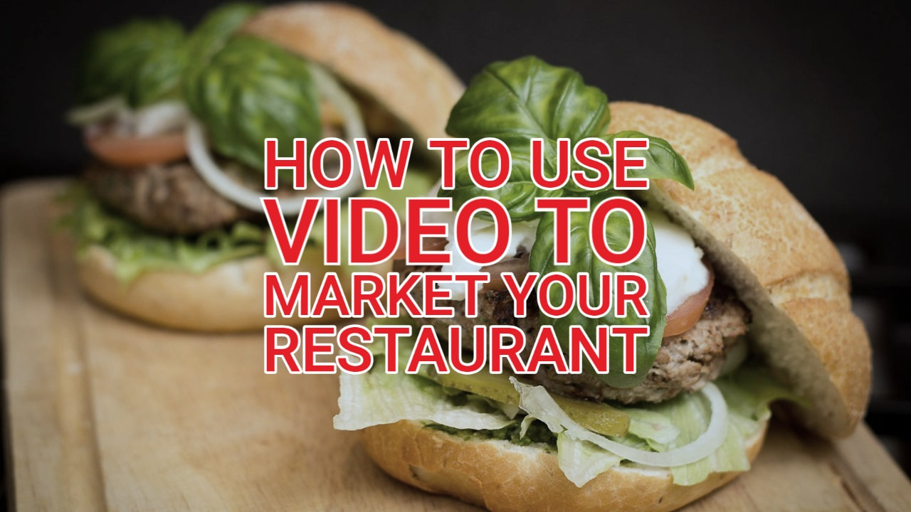 How to Use Video to Market Your Restaurant