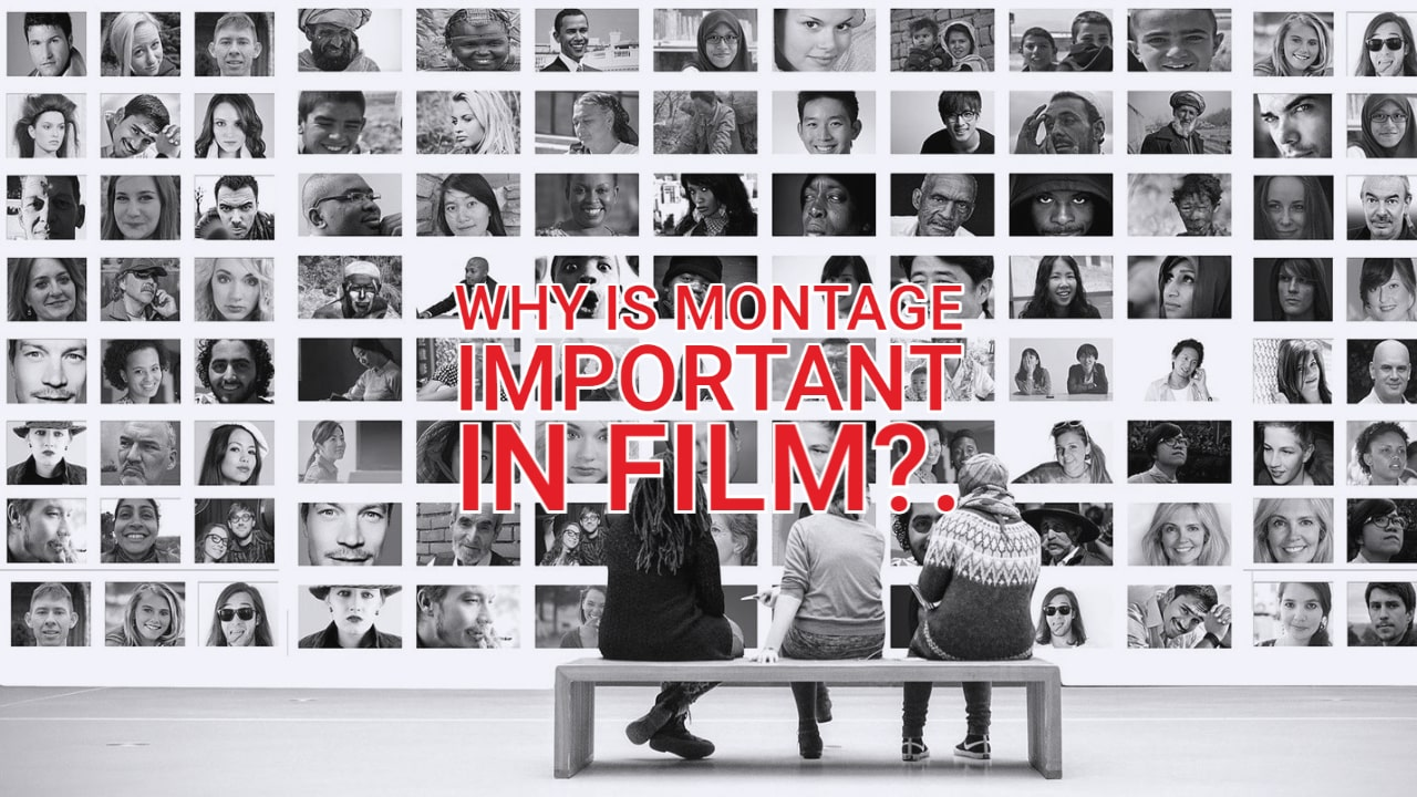 Why a Montage is Important to Film