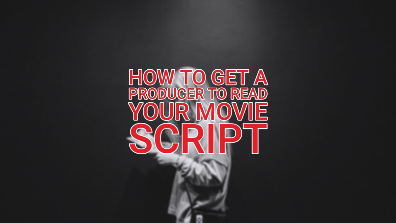 How to Get A Producer to Read Your Movie Script