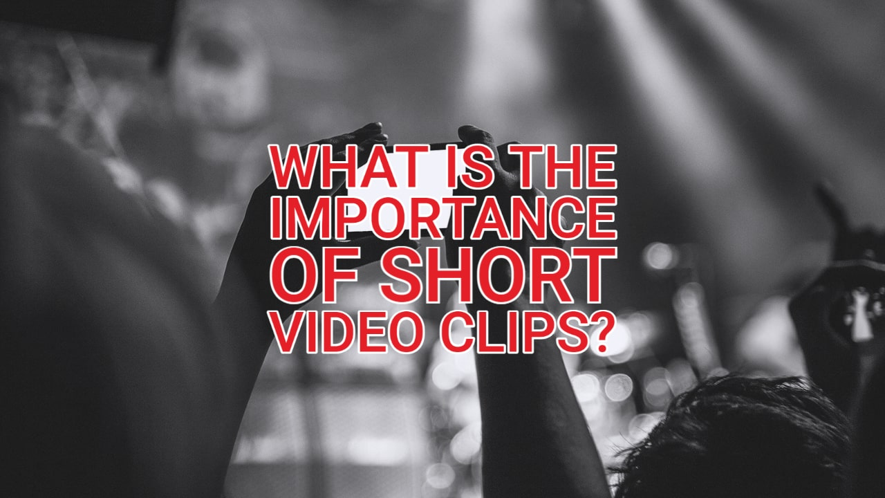 What is the Importance of Short Video Clips?