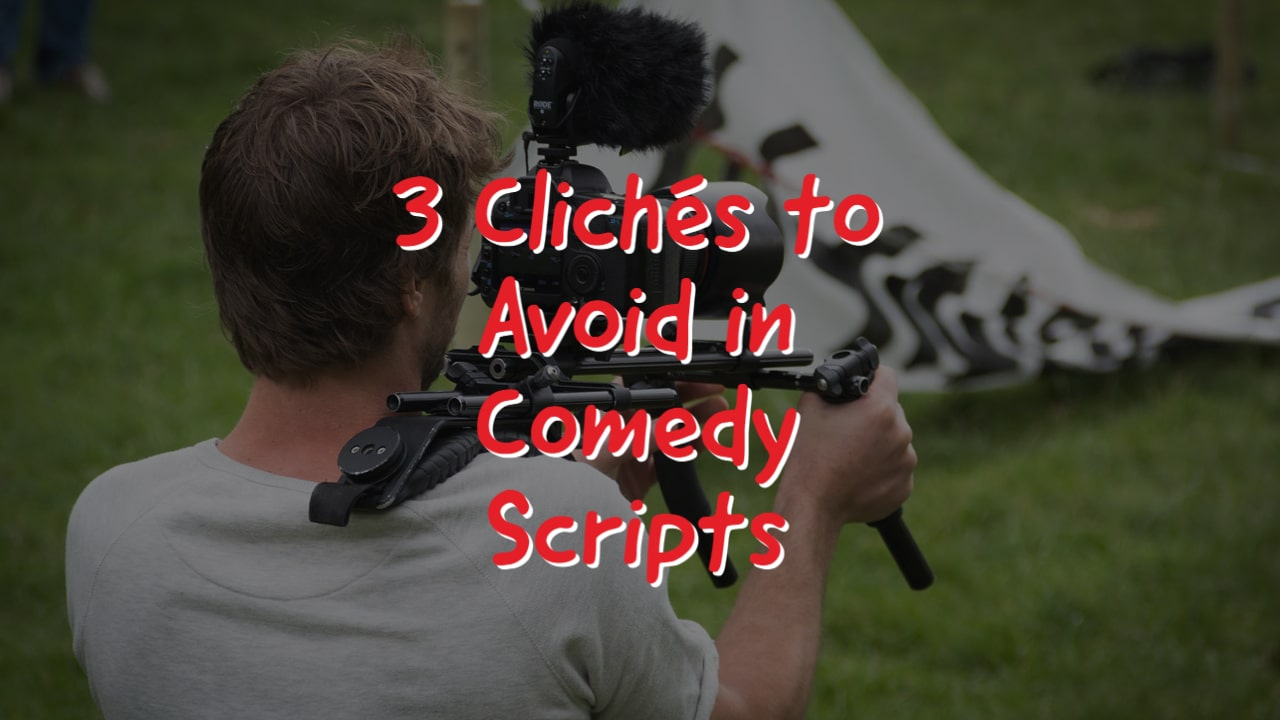 3 Clichés to Avoid in Comedy Scripts