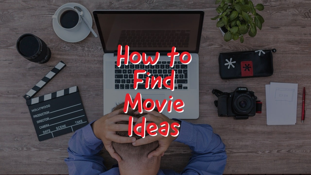 How to Find Movie Ideas