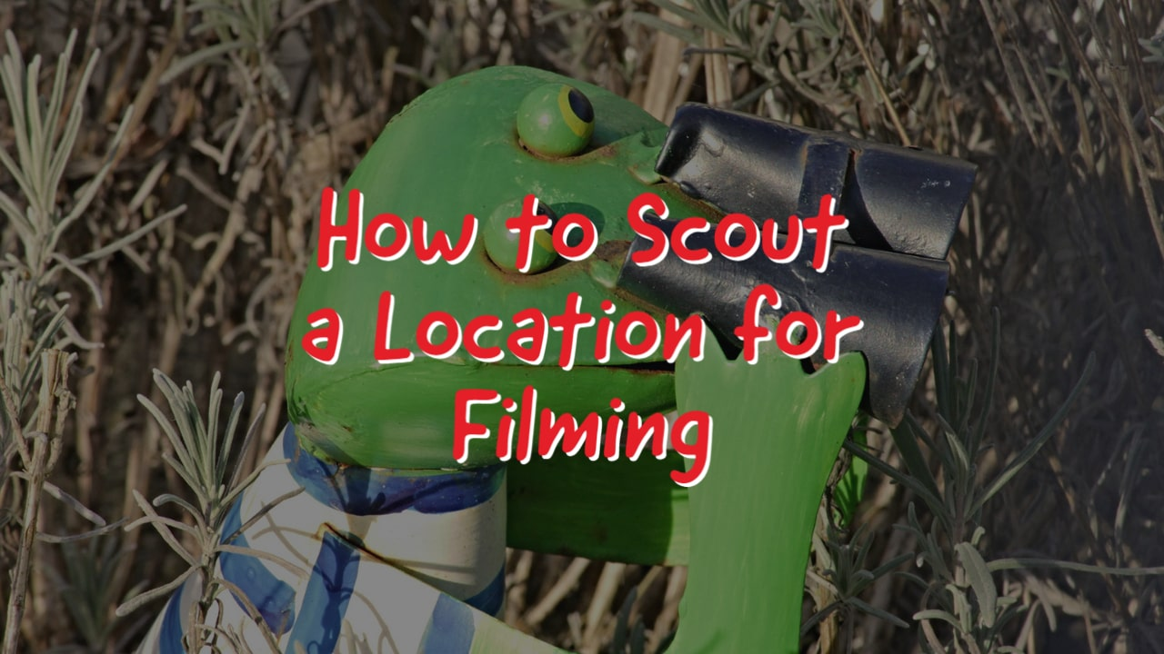 How to Scout a Location for Filming