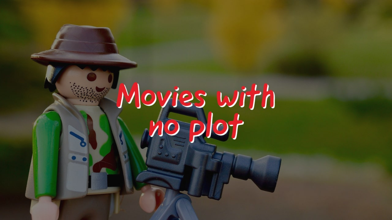 Movies with no plot