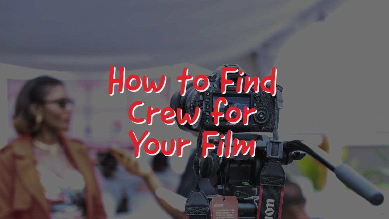 How to Find Crew for Your Film