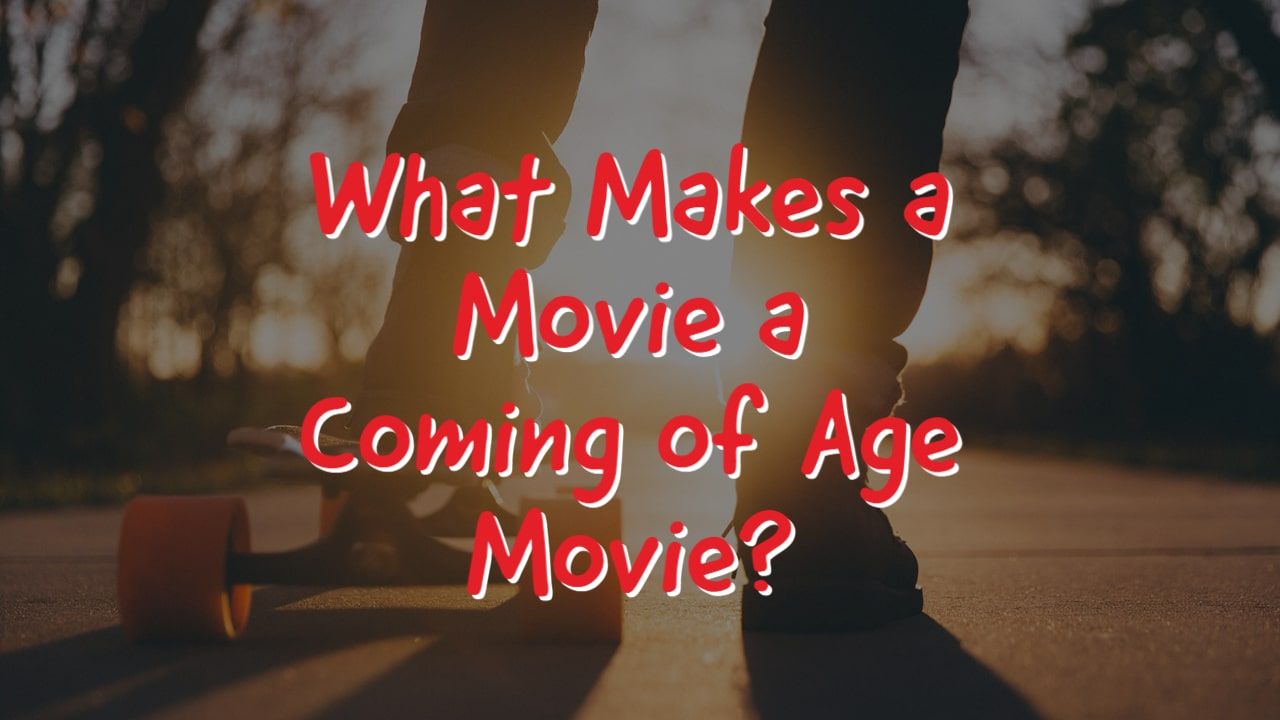 What Makes a Movie a Coming of Age Movie?