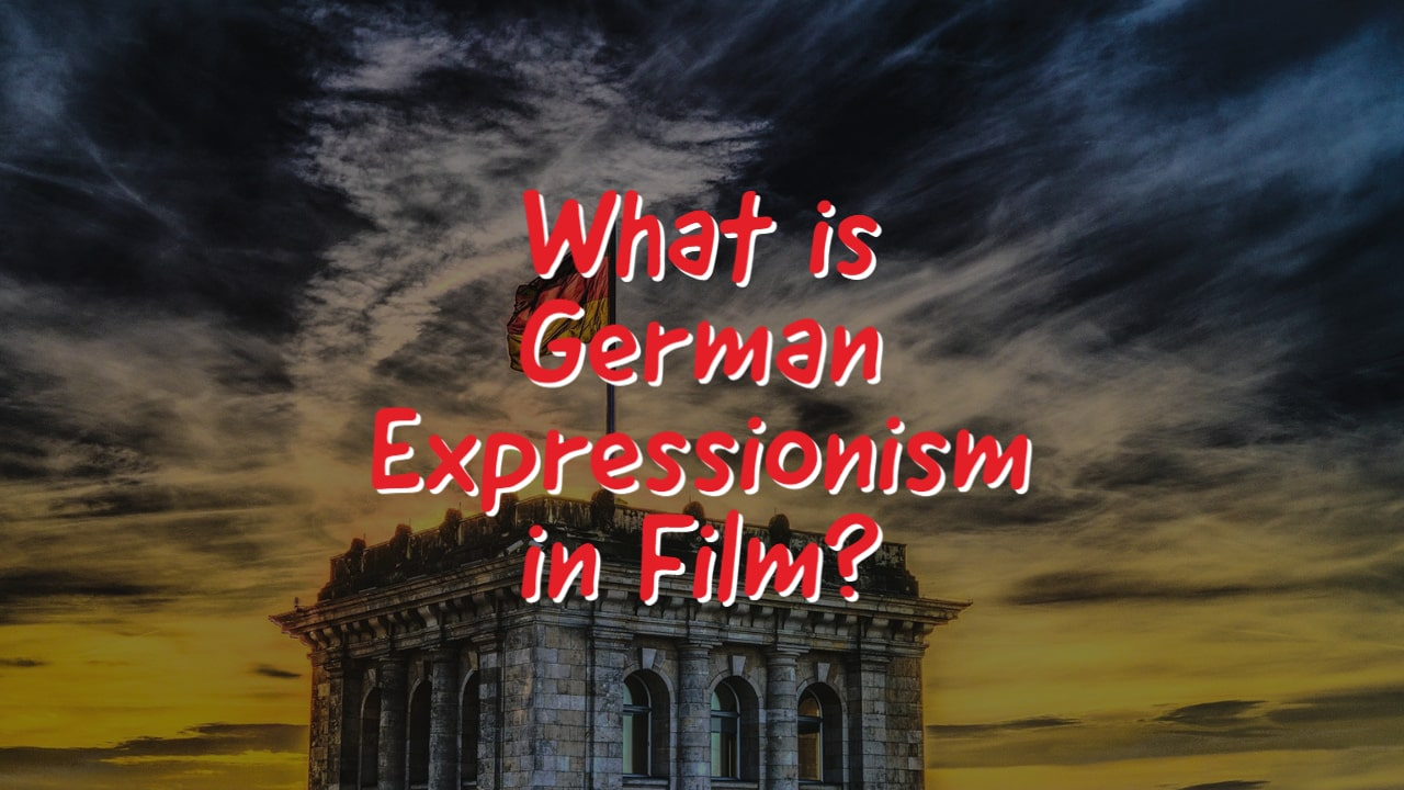 What is German Expressionism in Film?