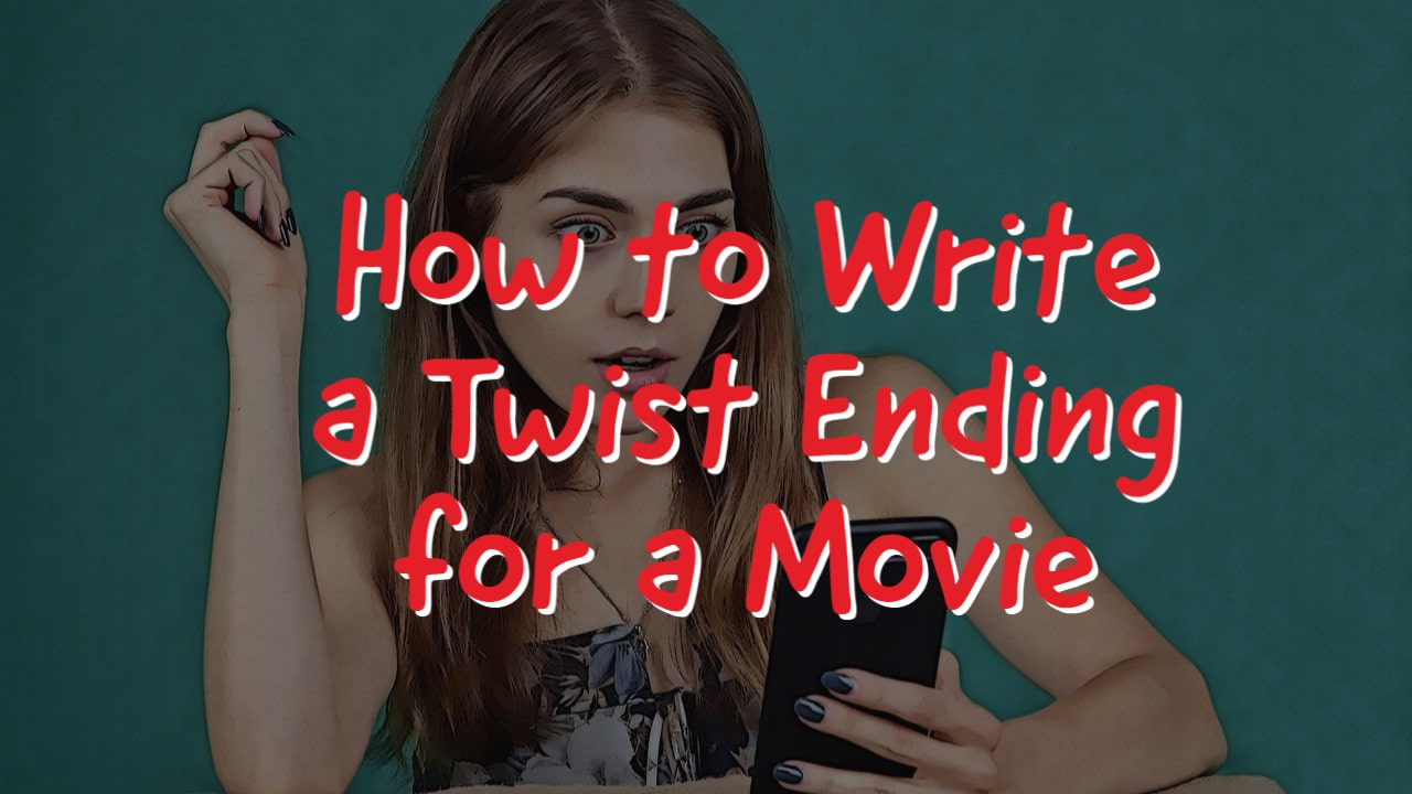 How to Write a Twist Ending for a Movie